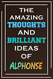 The Amazing Thoughts And Brilliant Ideas Of Alphonse: Personalized Name Journal for Alphonse | Composition Notebook | Diar...