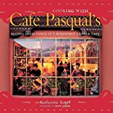 Cooking with Cafe Pasqual s: Recipes from Santa Fe s Renowned Corner Cafe [A Cookbook]