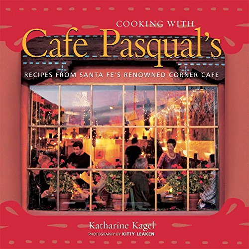 Cooking with Cafe Pasqual's: Recipes from Santa Fe's Renowned Corner Cafe [A Cookbook] Hawaii