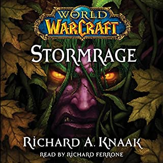 World of Warcraft: Stormrage                   Written by:                                                                                                                                 Richard A. Knaak                               Narrated by:                                                                                                                                 Richard Ferrone                      Length: 15 hrs and 45 mins     17 ratings     Overall 4.1