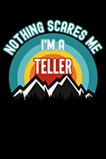 Nothing Scares Me I'm a Teller Notebook: This is a Gift for a Teller, Lined Journal, 120 Pages, 6 x 9, Matte Finish
