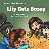 Lily Gets Bossy: A Book About Letting Others Lead (The A-Team Presents...) (Volume 5)