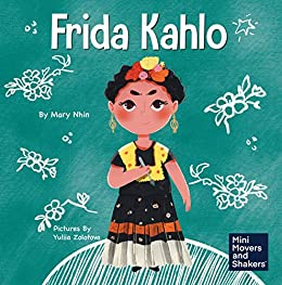 Frida Kahlo: A Kid's Book About Expressing Yourself Through Art (Mini Movers and Shakers 10) by [Mary Nhin, Yuliia Zolotova]