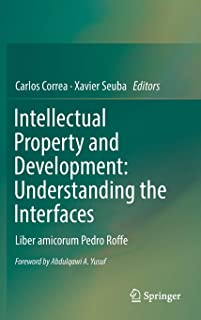 Intellectual Property and Development: Understanding the Interfaces: Liber amicorum Pedro Roffe
