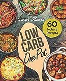 Low Carb One Pot: 60 schnelle, einfache & leckere Rezepte ohne viel Aufwand - - Sarah Kaiser