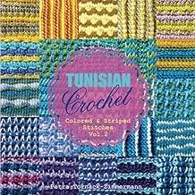 TUNISIAN Crochet - Vol. 2: Colored & Striped Stitches (TUNISIAN Crochet Stitches) (Volume 2)