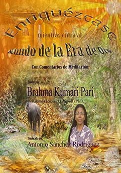 Enriquézcase mientras entra al Mundo de la Era de Oro (Con Comentarios de Meditación) (Spanish Edition) by [Brahma Kumari Pari, ANTONIO SANCHEZ RODRIGUEZ Translator]