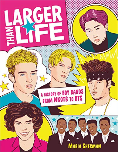 Larger Than Life: A History of Boy Bands from Nkotb to Bts