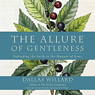 The Allure of Gentleness     Defending the Faith in the Manner of Jesus              By:                                                                                                                                 Dallas Willard                               Narrated by:                                                                                                                                 Alan Winter,                                                                                        Eileen Stevens                      Length: 5 hrs and 18 mins     1 rating     Overall 5.0