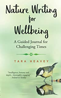 Nature Writing for Wellbeing: A Guided Journal for Challenging Times