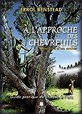 A l'approche des chevreuils - Mémoire d'un archer. Guide pratique de chasse à l'arc