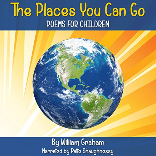 The Places You Can Go     Poems for Children              By:                                                                                                                                 William Graham                               Narrated by:                                                                                                                                 Patte Shaughnessy                      Length: 24 mins     3 ratings     Overall 5.0