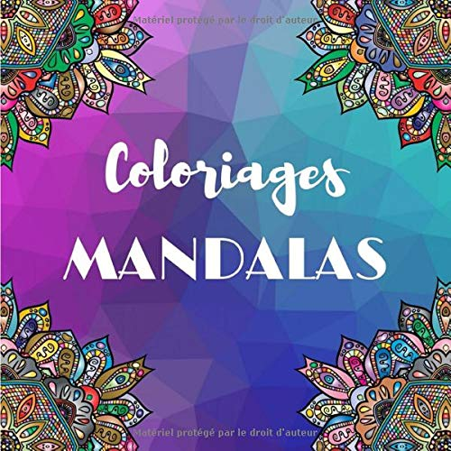 Coloriages MANDALAS: 50 MANDALAS a colorier pour adulte - 8,50 x 8,50 Pouces - Anti-Stress - Cahier de Coloriage Parfait pour Stimuler L'imagination.