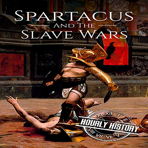 Spartacus and the Slave Wars: A History From Beginning to End audiobook cover art