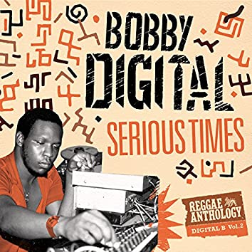 Serious Times (Bobby Digital Reggae Anthology Vol. 2)