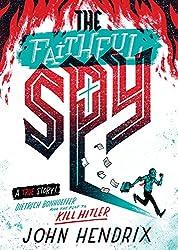 The Faithful Spy: Dietrich Bonhoeffer and the Plot To Kill Hitlerby John Hendrix