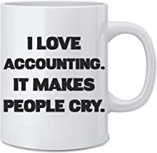 I Love Accounting It Makes People Cry - Funny Accountant Mug - 11 oz White Coffee Mug - Great Novelty Gift for Mom, Dad, Co-Worker, Friends, Boss and Accountants by Mad Ink Fashions