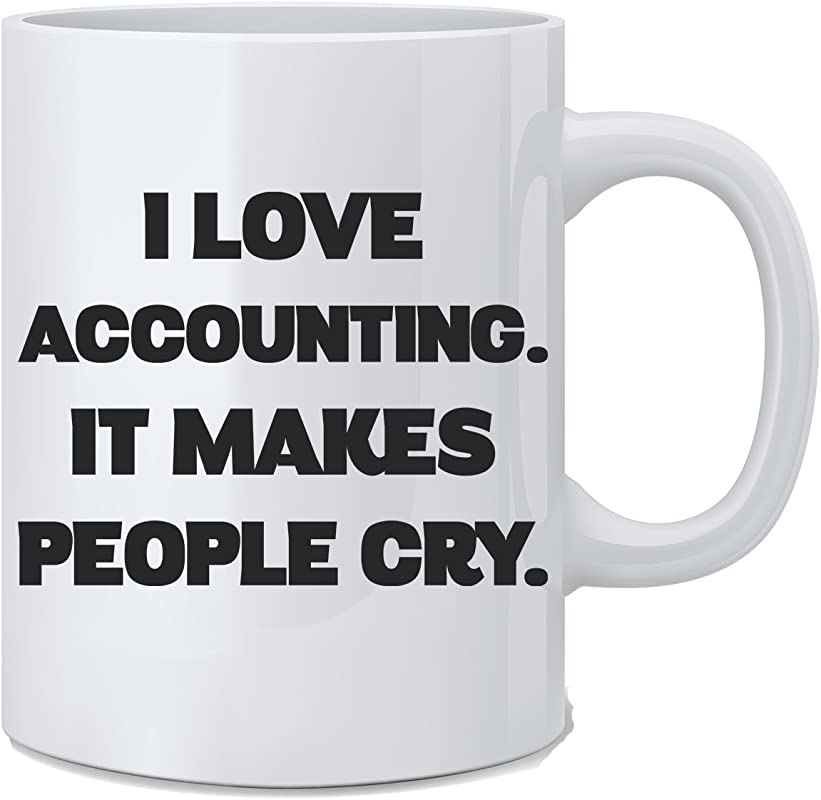 I Love Accounting It Makes People Cry Funny Accountant Mug 11 Oz White Coffee Mug Great Novelty Gift For Mom Dad Co Worker Friends Boss And Accountants By Mad Ink Fashions