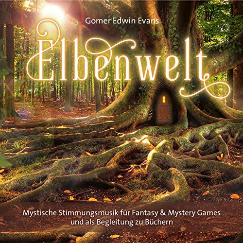Elbenwelt: Mystische Stimmungsmusik für Fantasy & Mystery Games und zum Bücherlesen