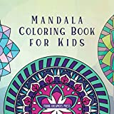 Mandala Coloring Book for Kids: Childrens Coloring Book with Fun, Easy, and Relaxing Mandalas for Boys, Girls, and Beginners (Coloring Books for Kids)