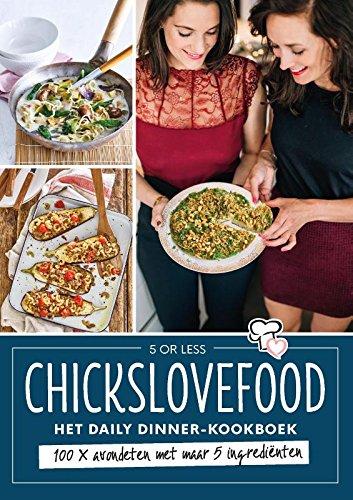Chickslovefood - Het daily dinner-kookboek: 100 x avondeten met maar 5 ingrediënten
