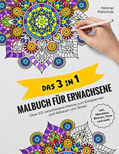 DAS 3 IN 1 MALBUCH FÜR ERWACHSENE: Über 101 verschiedene Motive zum Entspannen und Abbauen von Stress inkl. Mandalas, Blumen, Tiere und mehr