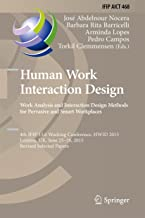 Human Work Interaction Design: Analysis and Interaction Design Methods for Pervasive and Smart Workplaces: 4th IFIP 13.6 Working Conference, HWID 2015, ... and Communication Technology Book 468)