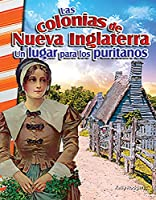 Las colonias de Nueva Inglaterra / The New England Colonies: Un lugar para los puritanos / A Place for the Puritans (Primary Source Readers)