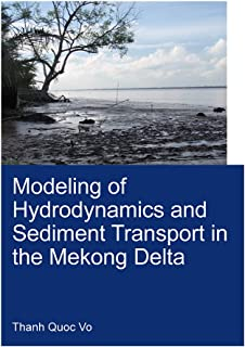 Modeling of Hydrodynamics and Sediment Transport in the Mekong Delta (IHE Delft PhD Thesis Series)