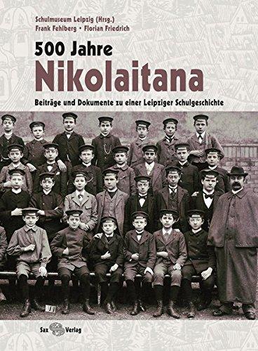 500 Jahre Nikolaitana: Beiträge und Dokumente zu einer Leipziger Schulgeschichte