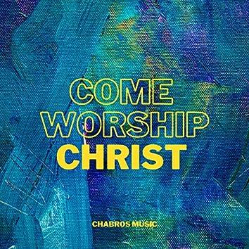 Come Worship Christ