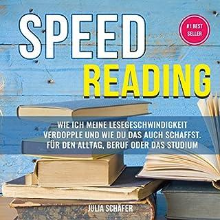 Speed Reading     Wie ich meine Lesegeschwindigkeit verdopple und wie Du das auch schaffst. Für den Alltag, Beruf oder das Studium              Autor:                                                                                                                                 Julia Schäfer                               Sprecher:                                                                                                                                 Alexandra Leise                      Spieldauer: 31 Min.     1 Bewertung     Gesamt 1,0