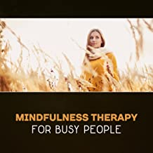 Mindfulness Therapy for Busy People – Mood Management, Stress and Anxiety Reduction, Peaceful Music, Yoga Relaxation, Mindfulness Training, Zen Meditation