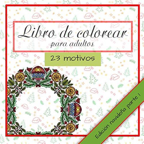 Libro de colorear para adultos edición navideña parte I: con 23 imágenes grandes navideñas y detalladas y estupendas coronas de Adviento en estilo mandala