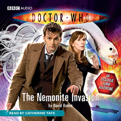 Doctor Who     The Nemonite Invasion              By:                                                                                                                                 David Roden                               Narrated by:                                                                                                                                 Catherine Tate                      Length: 2 hrs and 22 mins     Not rated yet     Overall 0.0
