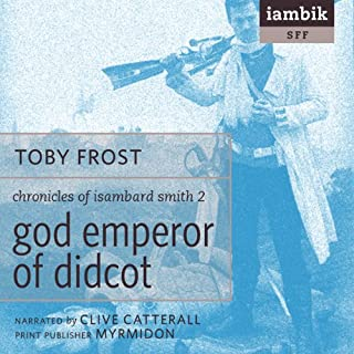God Emperor of Didcot                   By:                                                                                                                                 Toby Frost                               Narrated by:                                                                                                                                 Clive Catterall                      Length: 7 hrs and 47 mins     22 ratings     Overall 4.1