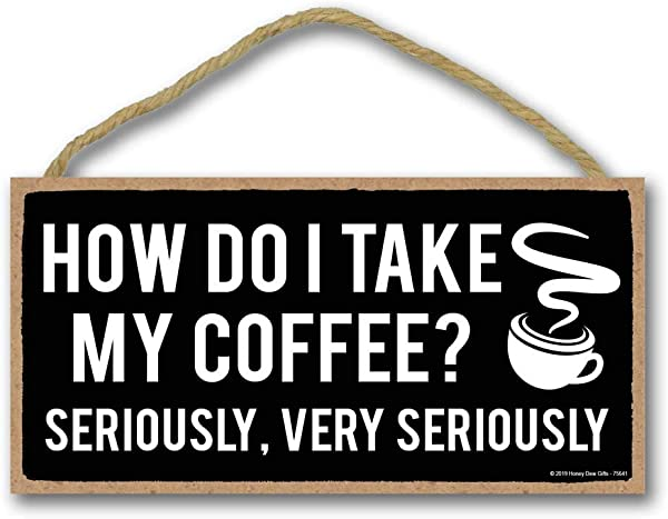 Honey Dew Gifts Coffee Sign How Do I Take My Coffee 5 Inch By 10 Inch Hanging Wall Art Decorative Wood Sign Funny Home Decor