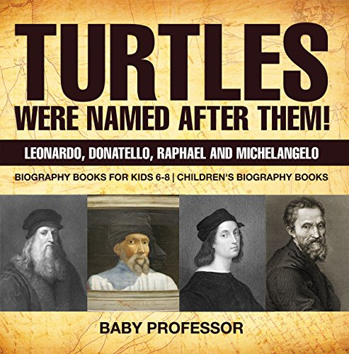 Turtles Were Named After Them! Leonardo, Donatello, Raphael and Michelangelo - Biography Books for Kids 6-8 | Children's Biography Books (English Edition)