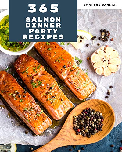365 Salmon Dinner Party Recipes: Best Salmon Dinner Party Cookbook for Dummies (English Edition)