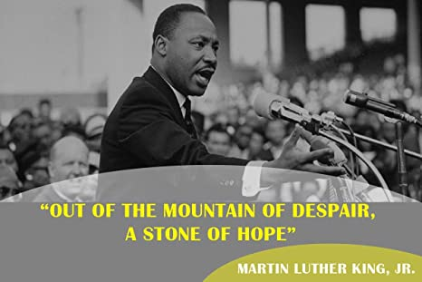 Amazon.com: Out of a Mountain of Despair A Stone of Hope MLK Jr Poster | Dr  Martin Luther King Jr Inspirational Poster | 18-Inch by 12-Inch | HRD068 :  Office Products