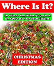 Where Is It? Christmas Edition - The Ultimate Hard Hidden Picture Book for Adults and Very Smart Children: Hidden Object Activity Book | Seek and Find ... (Hidden Picture Activity Books for Adults)