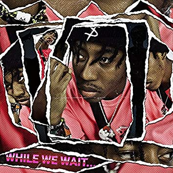 While We Wait...