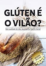 Glúten é o Vilão? Dieta sem Glúten e com Sabor: Tenha mais qualidade de vida e emagreça (gluten-free, receitas, pão, vegano, gordura, açucar, detox ) (Portuguese Edition)