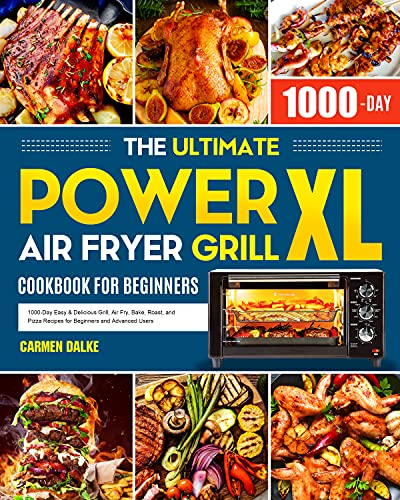 The Ultimate PowerXL Air Fryer Grill Cookbook for Beginners: 1000-Day Easy & Delicious Grill, Air Fry, Bake, Roast, and Pizza Recipes for Beginners and Advanced Users (English Edition)