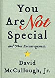 You Are Not Special: €¦ And Other Encouragements