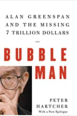 Bubble Man – Alan Greenspan and the Missing 7 Trillion Dollars Hardcover