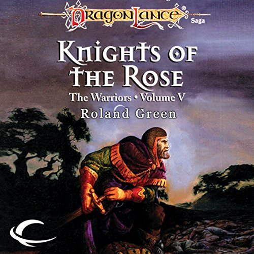 Knights of the Rose     Dragonlance: Warriors, Book 5              By:                                                                                                                                 Roland Green                               Narrated by:                                                                                                                                 Zach Villa                      Length: 9 hrs and 44 mins     18 ratings     Overall 4.6