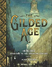 The Gilded Age: 1876–1912: Overture to the American Century