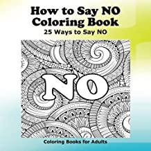 How to Say NO Coloring Book: 25 Ways to Say NO (Coloring Books for Adults) (Volume 1)