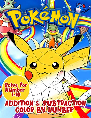 Pokemon Addition & Subtraction Color By Numbers (Solve for Numbers 1-10): An Amazing Coloring Book To Relax And Relieve Stress Through Lots Of Pokemon Images